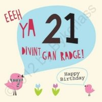 Eeeh Ya 21 Divint Gan Radge - Geordie Card