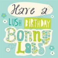 Have a Lush Birthday Bonny Lass - Geordie Card
