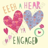 Eeeh a Hear Ya Engaged Geordie Card