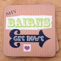 Shy Bairns Get Nowt Geordie Coaster