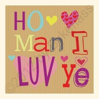 Geordie Valentine's Day Card - Ho Man I Luv Ye