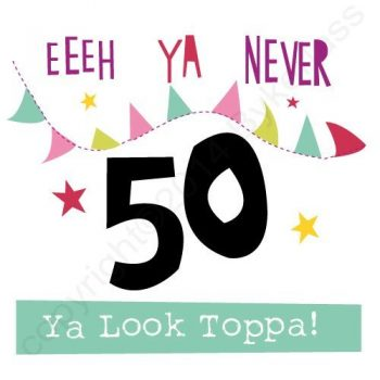 Mackem Card - Eeeh Ya 50! Ya Look Toppa!