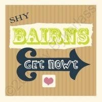 Shy Bairns Get Nowt Geordie Card