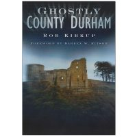 Ghostly County Durham Ghost Stories