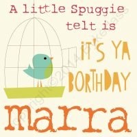 Northumbrian Birthday Card - A Little Spuggie Telt Is It's Ya Borthday Marra