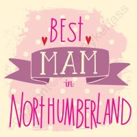 Best Mam In Northumberland Card