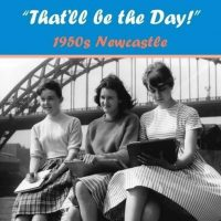 That'll Be The Day 1950S Newcastle Book