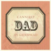 Canniest Dad In Gateshead Card