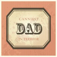 Canniest Dad In Teesside Card