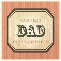 Canniest Dad In The North East Card