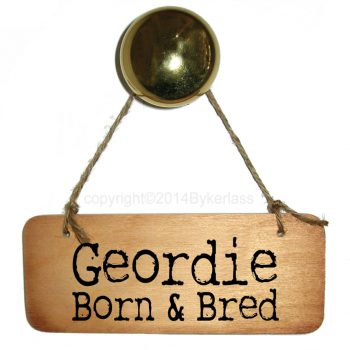 Geordie Born & Bred Wooden Sign