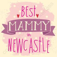 Best Mammy In Newcastle Card