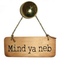 Mind Ya Neb Wooden Sign
