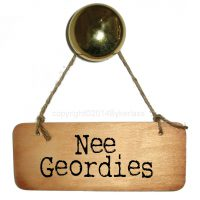 Nee Geordies Wooden Sign