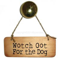 Wotch Oot For The Dog Wooden Sign