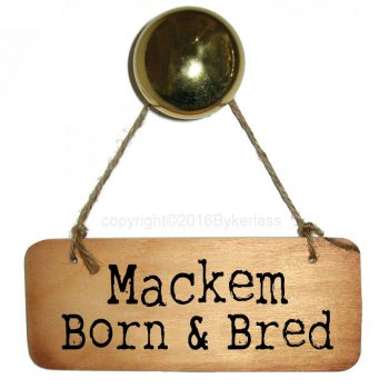 Mackem Born and Bred Sign