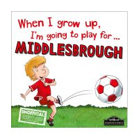 When I Grow Up I'm Going To Play For Middlesbrough Book