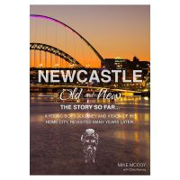 Newcastle Old and New The Story So Far Mike Mccoy