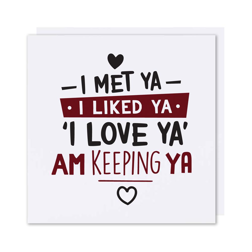 I Met Ya I Liked Ya I Love Ya Am Keeping Ya North East Gifts