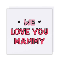 Mam Card We Love You Mammy